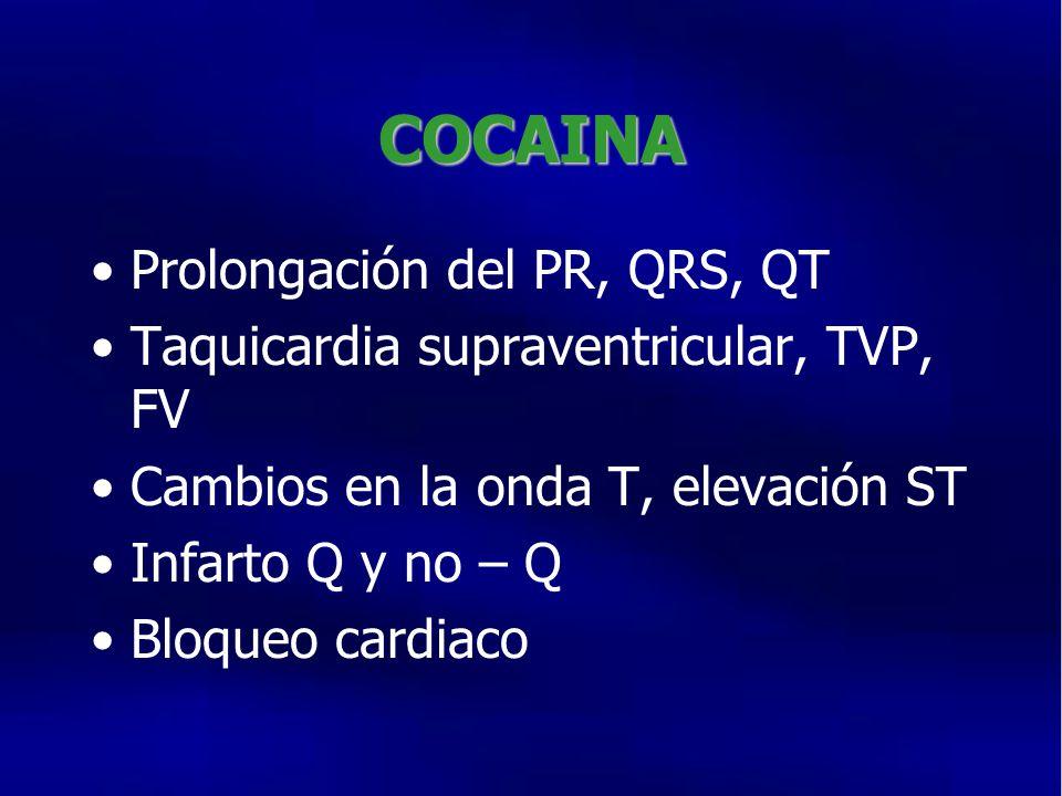 COCAINA Prolongación del PR, QRS, QT Taquicardia supraventricular, TVP, FV Cambios en la onda T, elevación ST Infarto Q y no – Q Bloqueo cardiaco