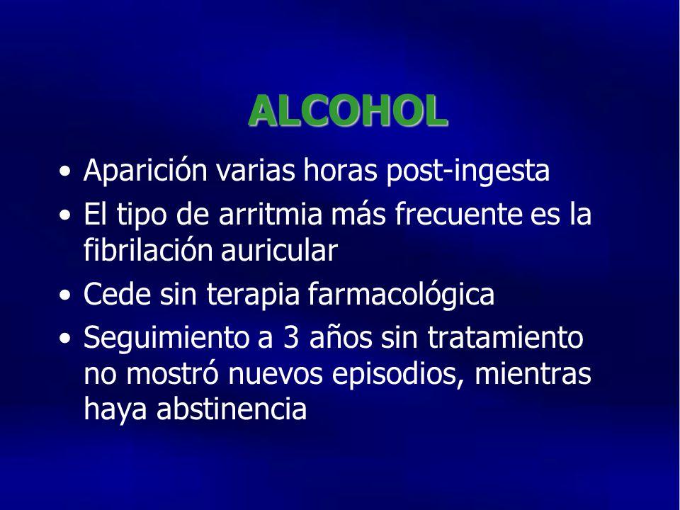 ALCOHOL Aparición varias horas post-ingesta El tipo de arritmia más frecuente es la fibrilación auricular Cede sin terapia farmacológica Seguimiento a