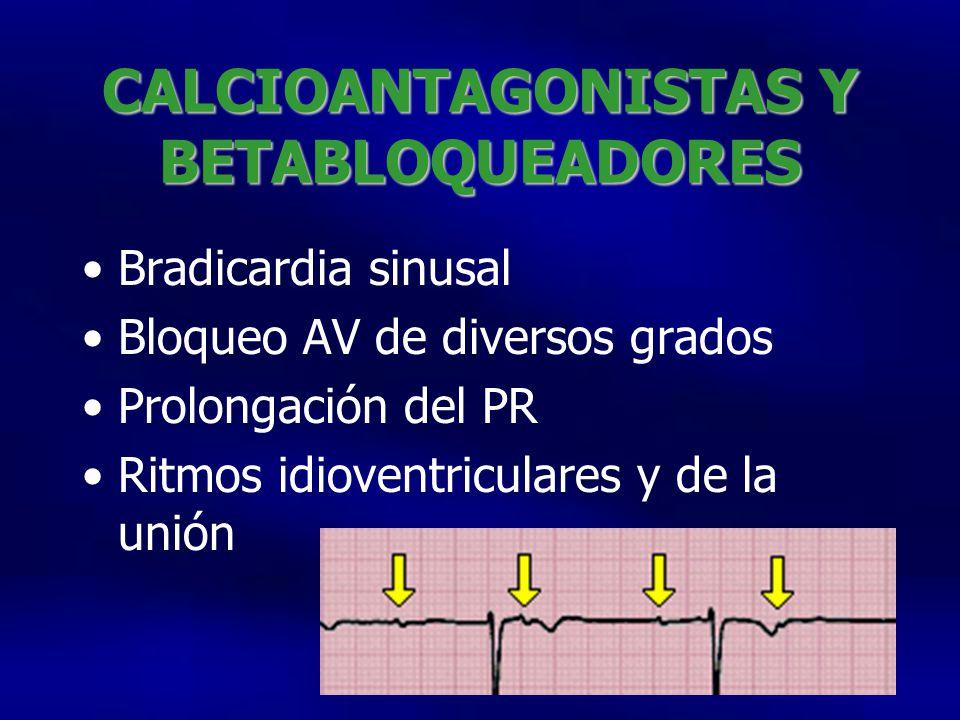 CALCIOANTAGONISTAS Y BETABLOQUEADORES Bradicardia sinusal Bloqueo AV de diversos grados Prolongación del PR Ritmos idioventriculares y de la unión
