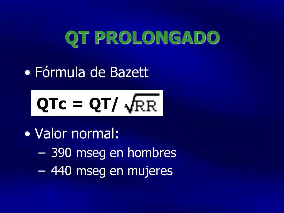 QT PROLONGADO Fórmula de Bazett Valor normal: – 390 mseg en hombres – 440 mseg en mujeres QTc = QT/