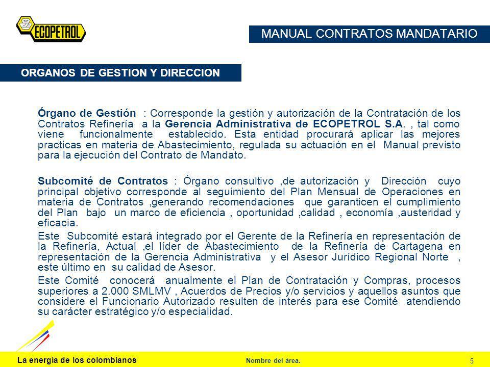 La energía de los colombianos Nombre del área. 5 MANUAL CONTRATOS MANDATARIO Órgano de Gestión : Corresponde la gestión y autorización de la Contratac