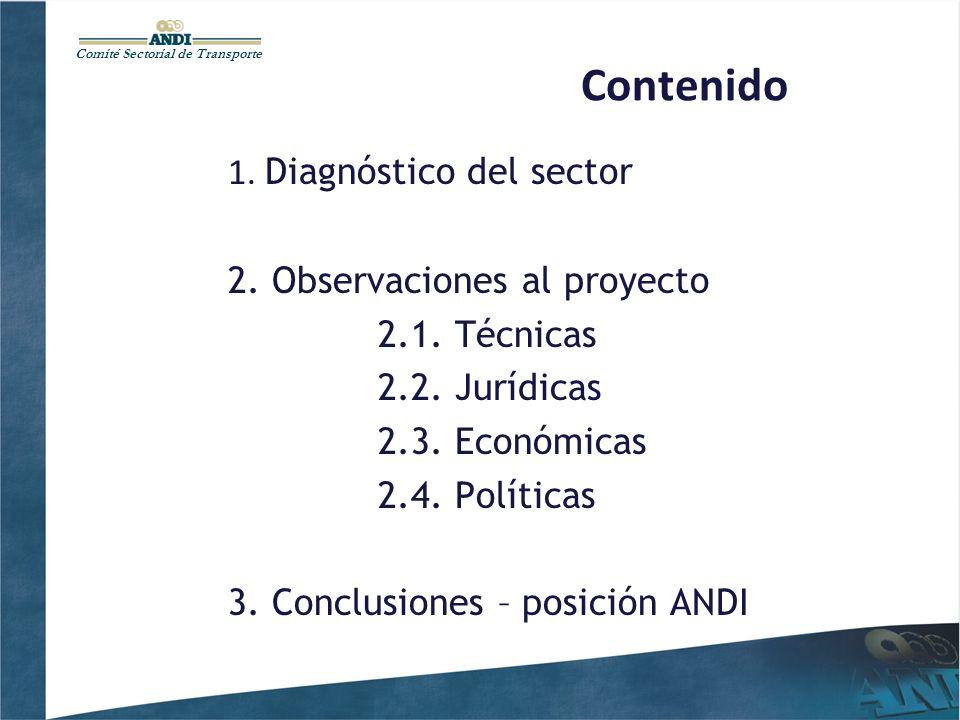 Comité Sectorial de Transporte Contenido 1. Diagnóstico del sector 2. Observaciones al proyecto 2.1. Técnicas 2.2. Jurídicas 2.3. Económicas 2.4. Polí