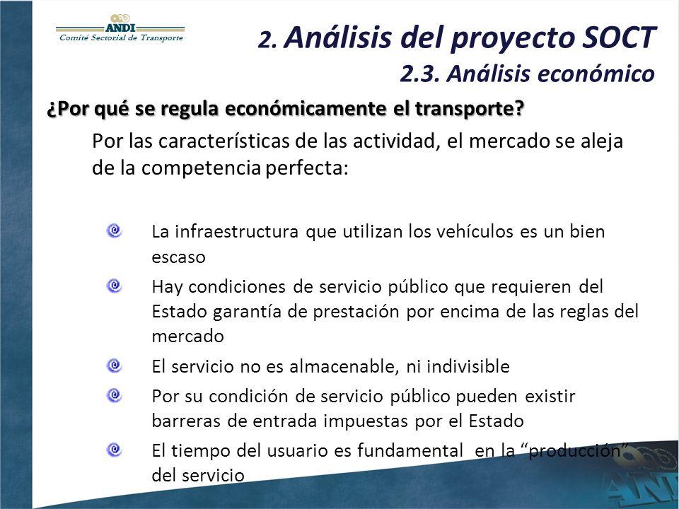 Comité Sectorial de Transporte 2. Análisis del proyecto SOCT 2.3. Análisis económico ¿Por qué se regula económicamente el transporte? Por las caracter