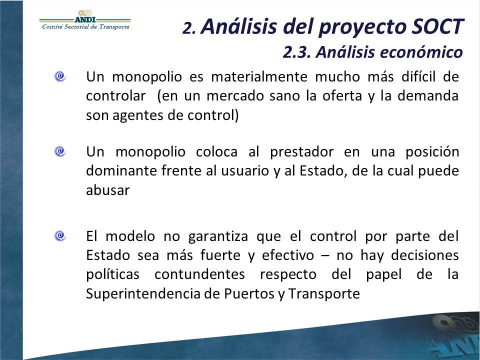 Comité Sectorial de Transporte 2. Análisis del proyecto SOCT 2.3. Análisis económico Un monopolio es materialmente mucho más difícil de controlar (en