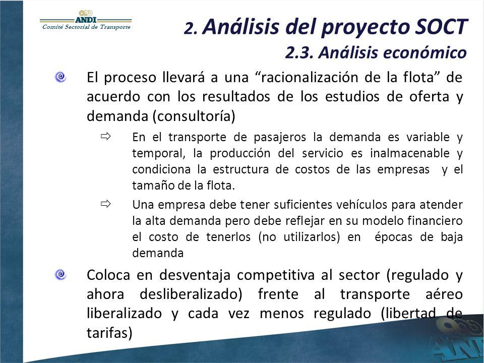 Comité Sectorial de Transporte 2. Análisis del proyecto SOCT 2.3. Análisis económico El proceso llevará a una racionalización de la flota de acuerdo c