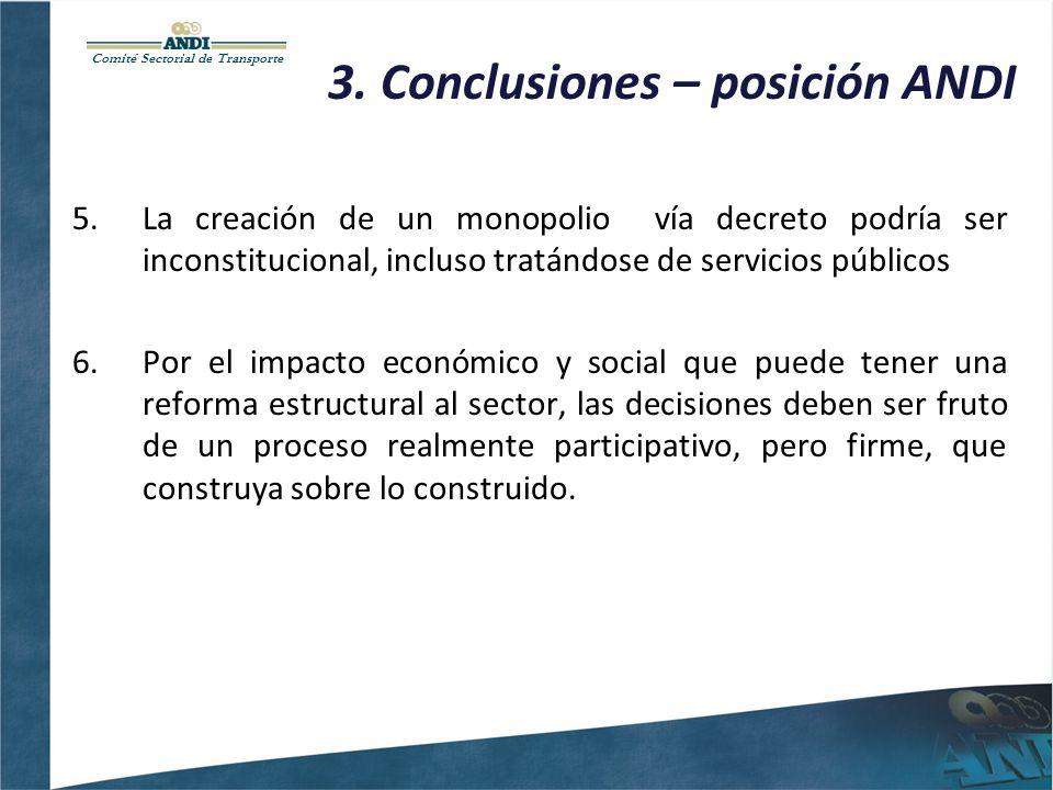 Comité Sectorial de Transporte 3. Conclusiones – posición ANDI 5.La creación de un monopolio vía decreto podría ser inconstitucional, incluso tratándo