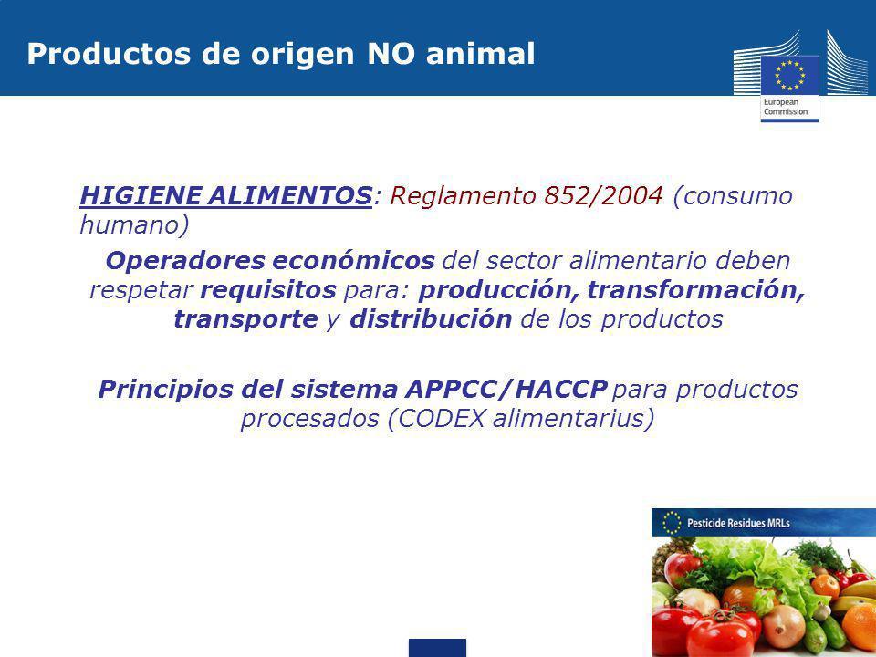 Otros requisitos armonizados UE: - Niveles máximos de contaminantes (frutas, vegetales, semillas, jugos frutas) - Niveles máximos de residuos de pesticidas en alimentos (Frutas, vegetales, cereales) - Aromas y aditivos autorizados: Reglamentos /Directivas que definen los aditivos y su condiciones de utilización - Embalajes en contacto con los alimentos deben evitar migraciones de elementos de su composición en alimentos que pueden ser peligrosos en la salud Productos de origen NO animal