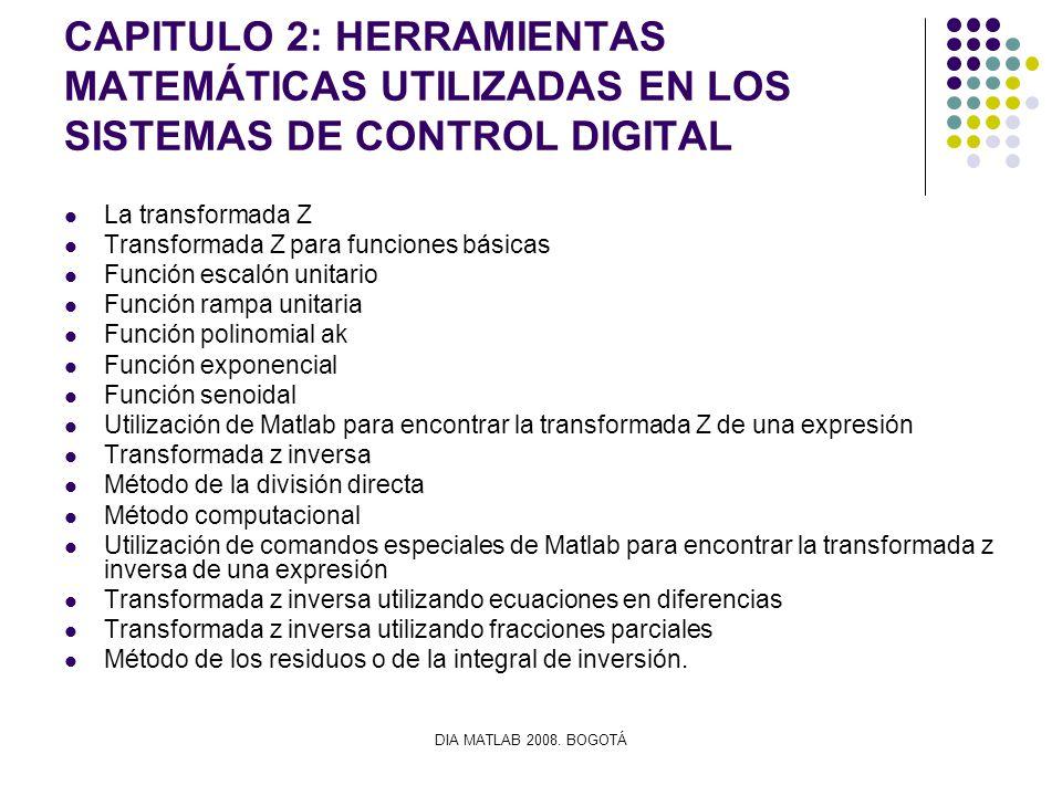 DIA MATLAB 2008. BOGOTÁ CAPITULO 2: HERRAMIENTAS MATEMÁTICAS UTILIZADAS EN LOS SISTEMAS DE CONTROL DIGITAL La transformada Z Transformada Z para funci