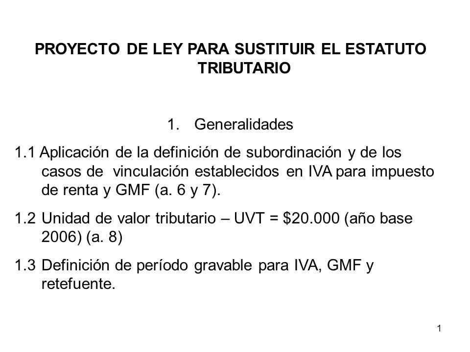 1 PROYECTO DE LEY PARA SUSTITUIR EL ESTATUTO TRIBUTARIO 1.Generalidades 1.1 Aplicación de la definición de subordinación y de los casos de vinculación