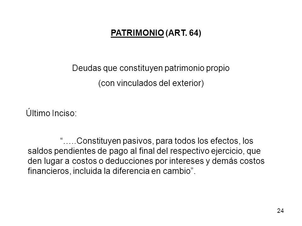 24 PATRIMONIO (ART. 64) Deudas que constituyen patrimonio propio (con vinculados del exterior) Último Inciso: …..Constituyen pasivos, para todos los e