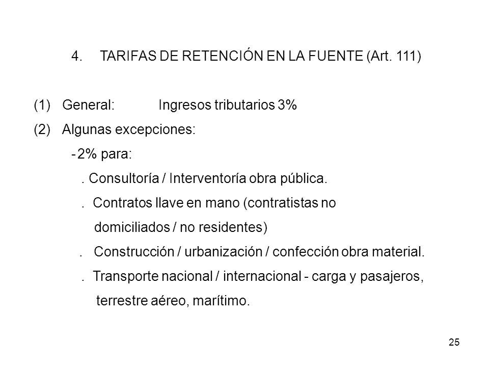 25 4.TARIFAS DE RETENCIÓN EN LA FUENTE (Art. 111) (1)General: Ingresos tributarios 3% (2)Algunas excepciones: -2% para:. Consultoría / Interventoría o