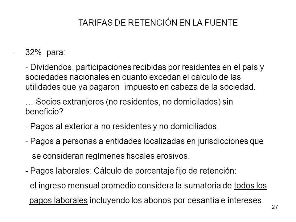 27 TARIFAS DE RETENCIÓN EN LA FUENTE -32% para: - Dividendos, participaciones recibidas por residentes en el país y sociedades nacionales en cuanto ex