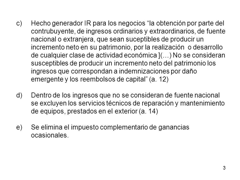 3 c)Hecho generador IR para los negocios la obtención por parte del contrubuyente, de ingresos ordinarios y extraordinarios, de fuente nacional o extr