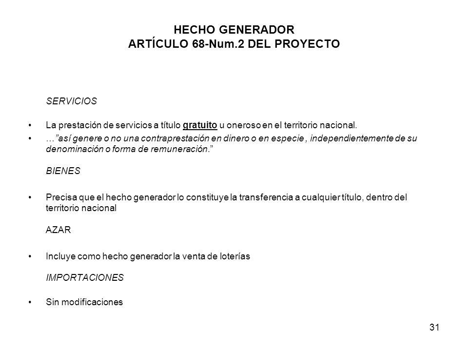 31 HECHO GENERADOR ARTÍCULO 68-Num.2 DEL PROYECTO SERVICIOS La prestación de servicios a título gratuito u oneroso en el territorio nacional. …así gen