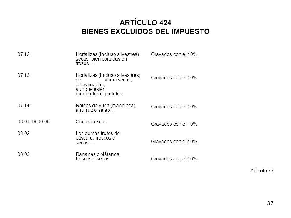 37 ARTÍCULO 424 BIENES EXCLUIDOS DEL IMPUESTO 07.12 Hortalizas (incluso silvestres) secas, bien cortadas en trozos… 07.13Hortalizas (incluso silves-tr