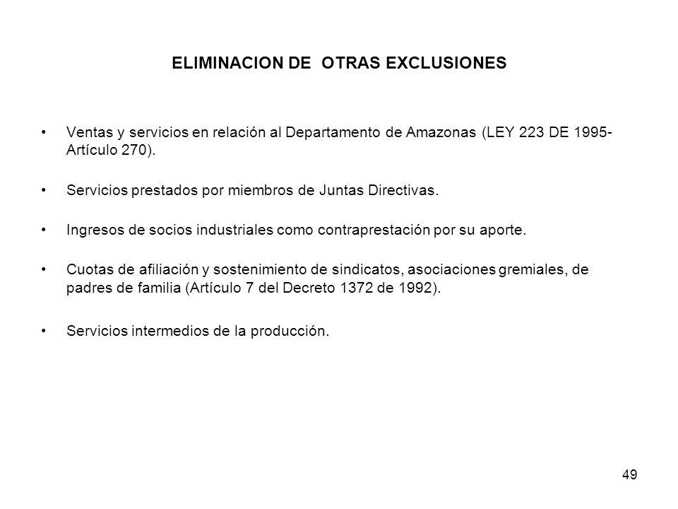 49 ELIMINACION DE OTRAS EXCLUSIONES Ventas y servicios en relación al Departamento de Amazonas (LEY 223 DE 1995- Artículo 270). Servicios prestados po