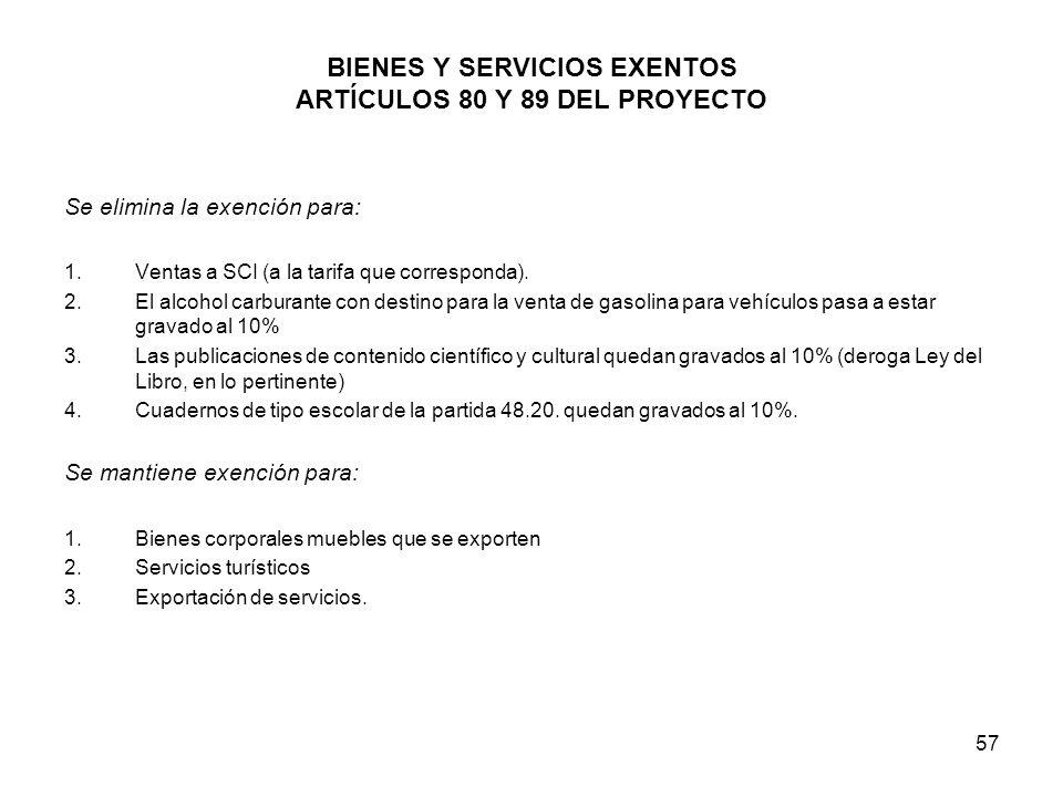 57 BIENES Y SERVICIOS EXENTOS ARTÍCULOS 80 Y 89 DEL PROYECTO Se elimina la exención para: 1. Ventas a SCI (a la tarifa que corresponda). 2. El alcohol