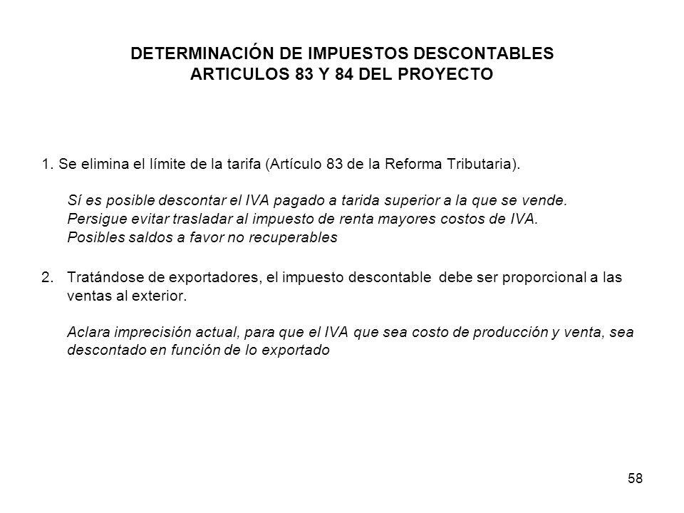 58 DETERMINACIÓN DE IMPUESTOS DESCONTABLES ARTICULOS 83 Y 84 DEL PROYECTO 1. Se elimina el límite de la tarifa (Artículo 83 de la Reforma Tributaria).