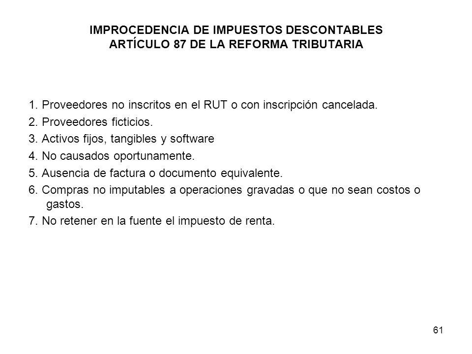 61 IMPROCEDENCIA DE IMPUESTOS DESCONTABLES ARTÍCULO 87 DE LA REFORMA TRIBUTARIA 1. Proveedores no inscritos en el RUT o con inscripción cancelada. 2.