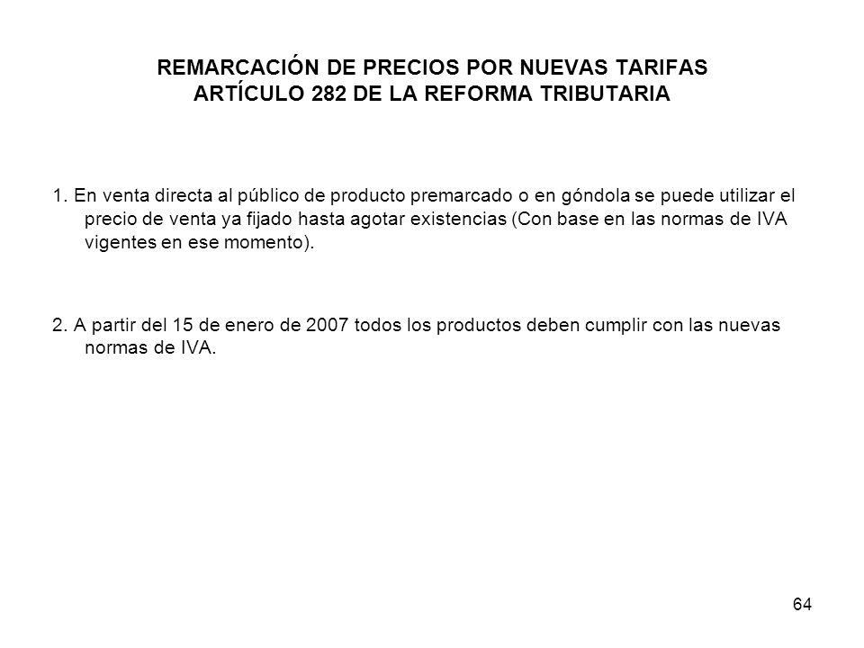 64 REMARCACIÓN DE PRECIOS POR NUEVAS TARIFAS ARTÍCULO 282 DE LA REFORMA TRIBUTARIA 1. En venta directa al público de producto premarcado o en góndola