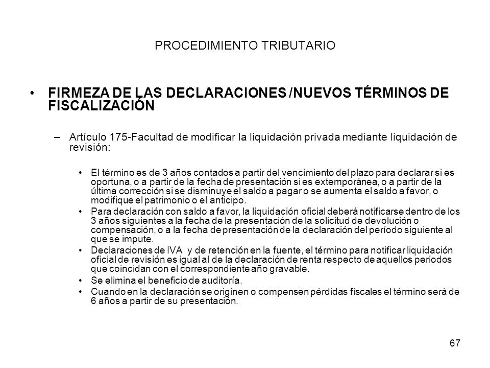 67 PROCEDIMIENTO TRIBUTARIO FIRMEZA DE LAS DECLARACIONES /NUEVOS TÉRMINOS DE FISCALIZACIÓN –Artículo 175-Facultad de modificar la liquidación privada