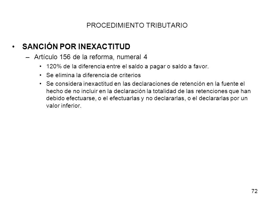 72 PROCEDIMIENTO TRIBUTARIO SANCIÓN POR INEXACTITUD –Artículo 156 de la reforma, numeral 4 120% de la diferencia entre el saldo a pagar o saldo a favo