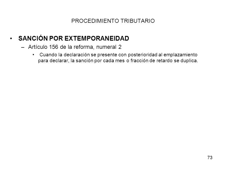 73 PROCEDIMIENTO TRIBUTARIO SANCIÓN POR EXTEMPORANEIDAD –Artículo 156 de la reforma, numeral 2 Cuando la declaración se presente con posterioridad al