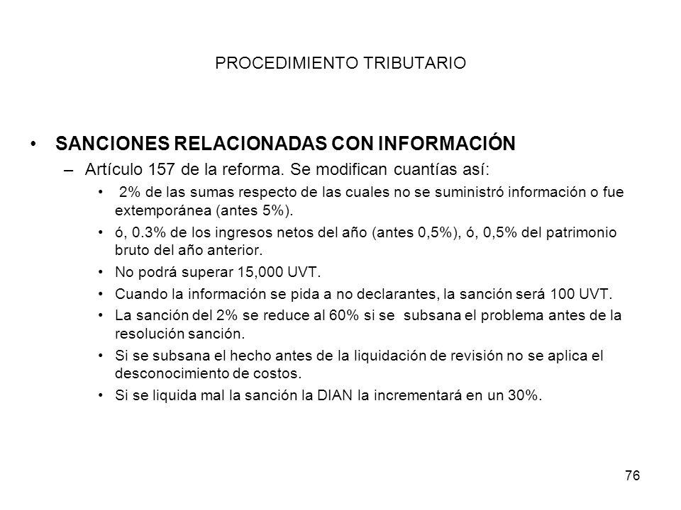 76 PROCEDIMIENTO TRIBUTARIO SANCIONES RELACIONADAS CON INFORMACIÓN –Artículo 157 de la reforma. Se modifican cuantías así: 2% de las sumas respecto de