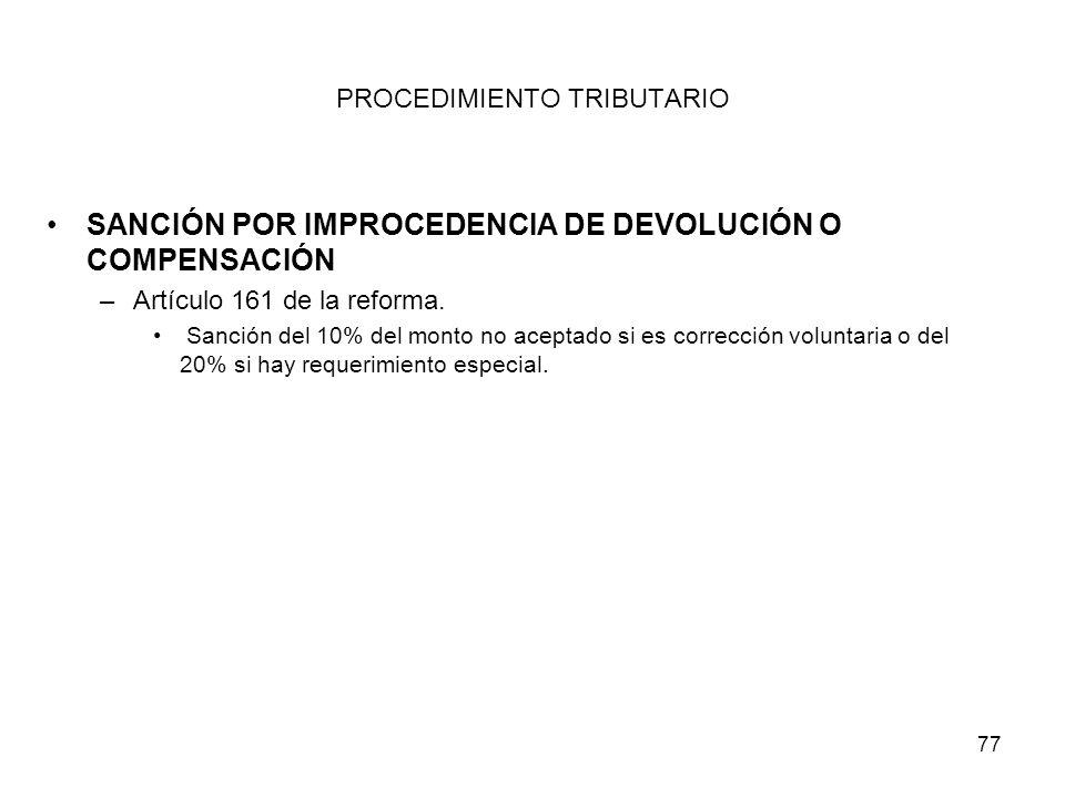 77 PROCEDIMIENTO TRIBUTARIO SANCIÓN POR IMPROCEDENCIA DE DEVOLUCIÓN O COMPENSACIÓN –Artículo 161 de la reforma. Sanción del 10% del monto no aceptado