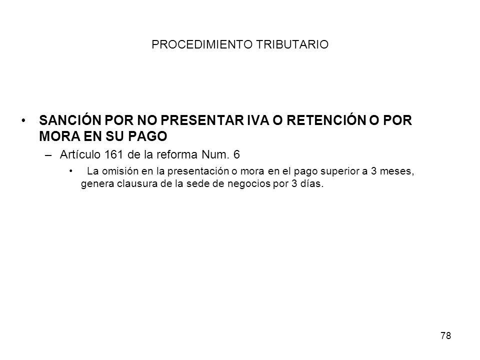 78 PROCEDIMIENTO TRIBUTARIO SANCIÓN POR NO PRESENTAR IVA O RETENCIÓN O POR MORA EN SU PAGO –Artículo 161 de la reforma Num. 6 La omisión en la present