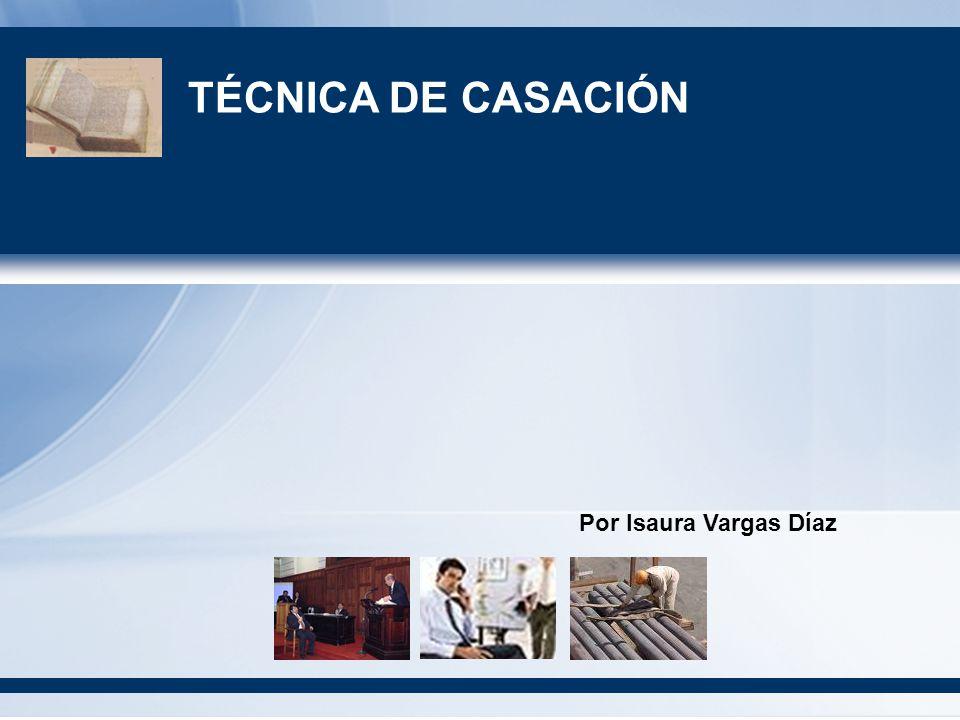 TÉCNICA DE CASACIÓN Por Isaura Vargas Díaz