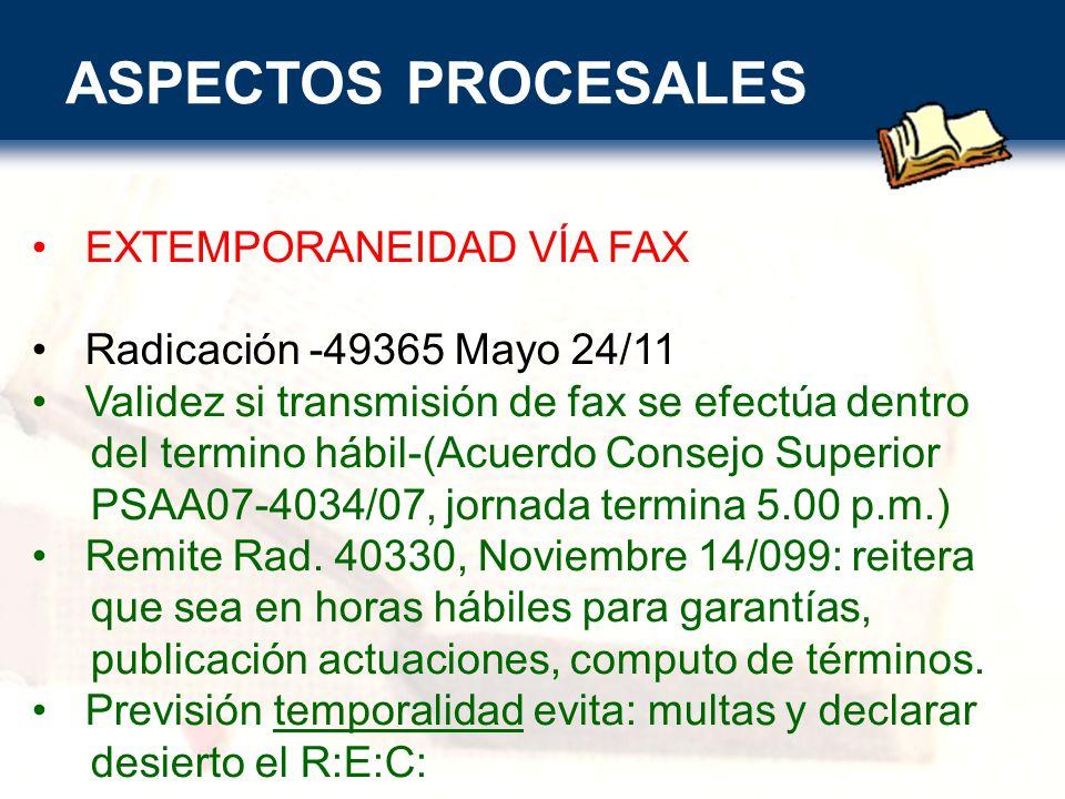 ASPECTOS PROCESALES EXTEMPORANEIDAD VÍA FAX Radicación -49365 Mayo 24/11 Validez si transmisión de fax se efectúa dentro del termino hábil-(Acuerdo Consejo Superior PSAA07-4034/07, jornada termina 5.00 p.m.) Remite Rad.