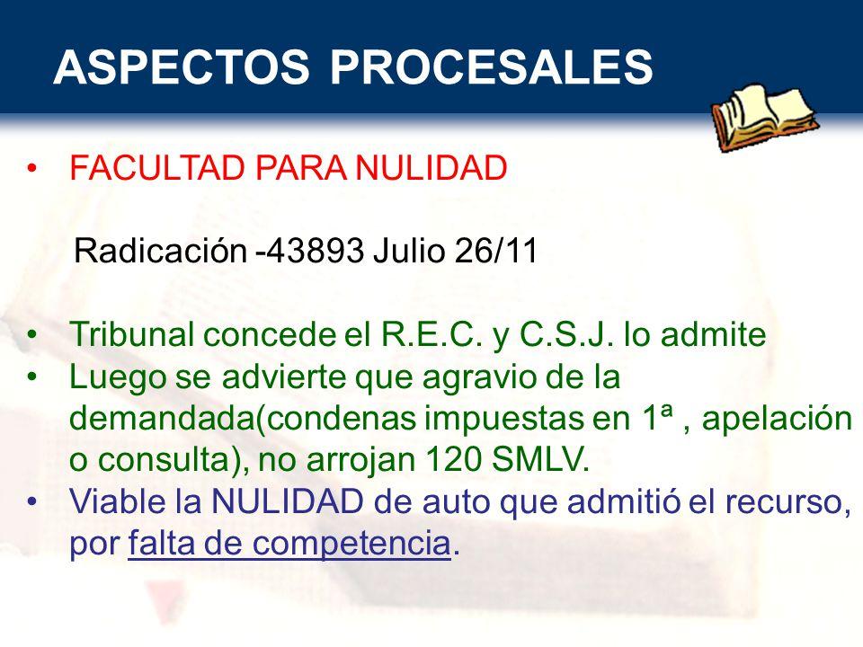 ASPECTOS PROCESALES FACULTAD PARA NULIDAD Radicación -43893 Julio 26/11 Tribunal concede el R.E.C.