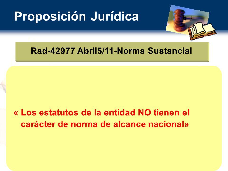 Proposición Jurídica Rad-42977 Abril5/11-Norma Sustancial « Los estatutos de la entidad NO tienen el carácter de norma de alcance nacional»