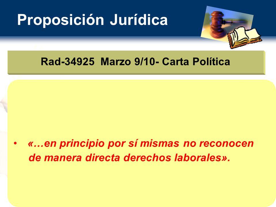 Proposición Jurídica Rad-34925 Marzo 9/10- Carta Política «…en principio por sí mismas no reconocen de manera directa derechos laborales».