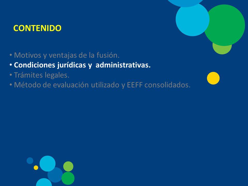 CONTENIDO Motivos y ventajas de la fusión.Condiciones jurídicas y administrativas.
