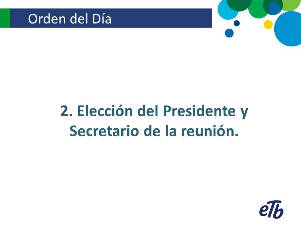 Orden del Día 2. Elección del Presidente y Secretario de la reunión.