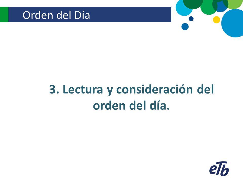 Orden del Día 3. Lectura y consideración del orden del día.