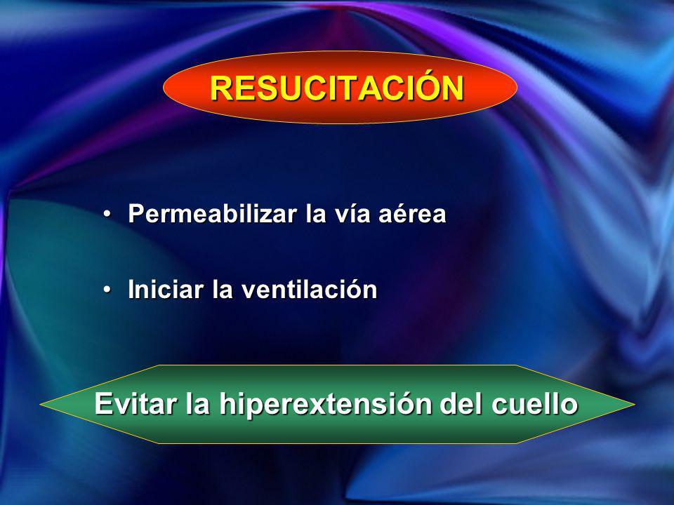 RESUCITACIÓN Permeabilizar la vía aéreaPermeabilizar la vía aérea Iniciar la ventilaciónIniciar la ventilación Evitar la hiperextensión del cuello