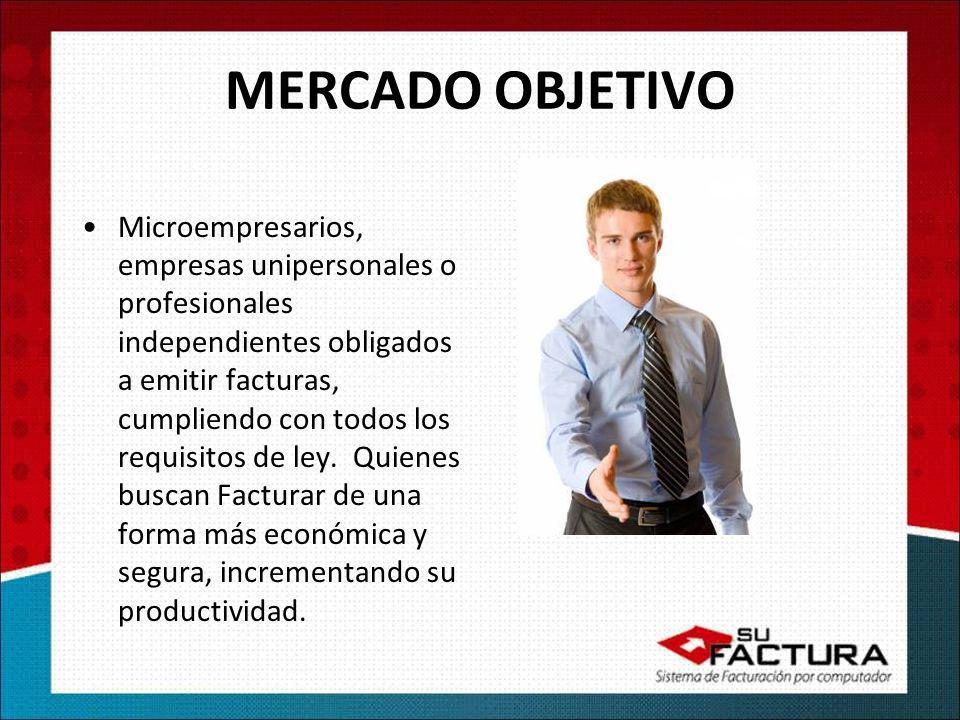 MERCADO OBJETIVO Microempresarios, empresas unipersonales o profesionales independientes obligados a emitir facturas, cumpliendo con todos los requisi