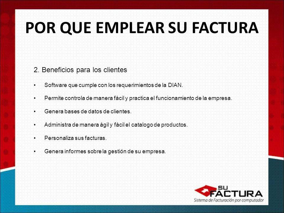2. Beneficios para los clientes Software que cumple con los requerimientos de la DIAN. Permite controla de manera fácil y practica el funcionamiento d