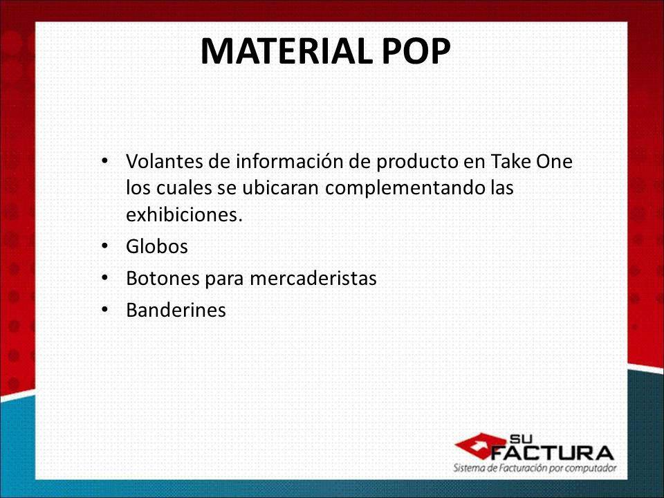 Volantes de información de producto en Take One los cuales se ubicaran complementando las exhibiciones. Globos Botones para mercaderistas Banderines M