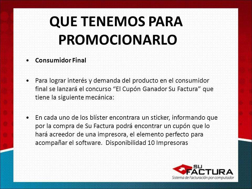 Consumidor Final Para lograr interés y demanda del producto en el consumidor final se lanzará el concurso El Cupón Ganador Su Factura que tiene la sig