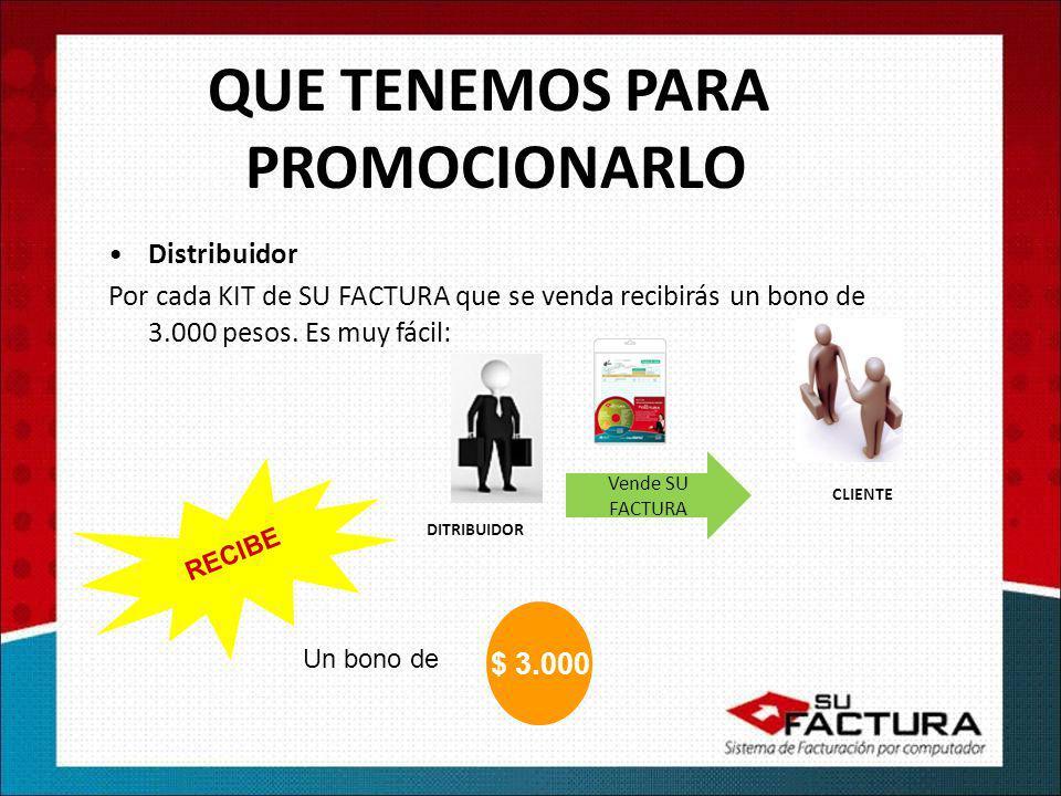 QUE TENEMOS PARA PROMOCIONARLO Distribuidor Por cada KIT de SU FACTURA que se venda recibirás un bono de 3.000 pesos. Es muy fácil: CLIENTE Vende SU F