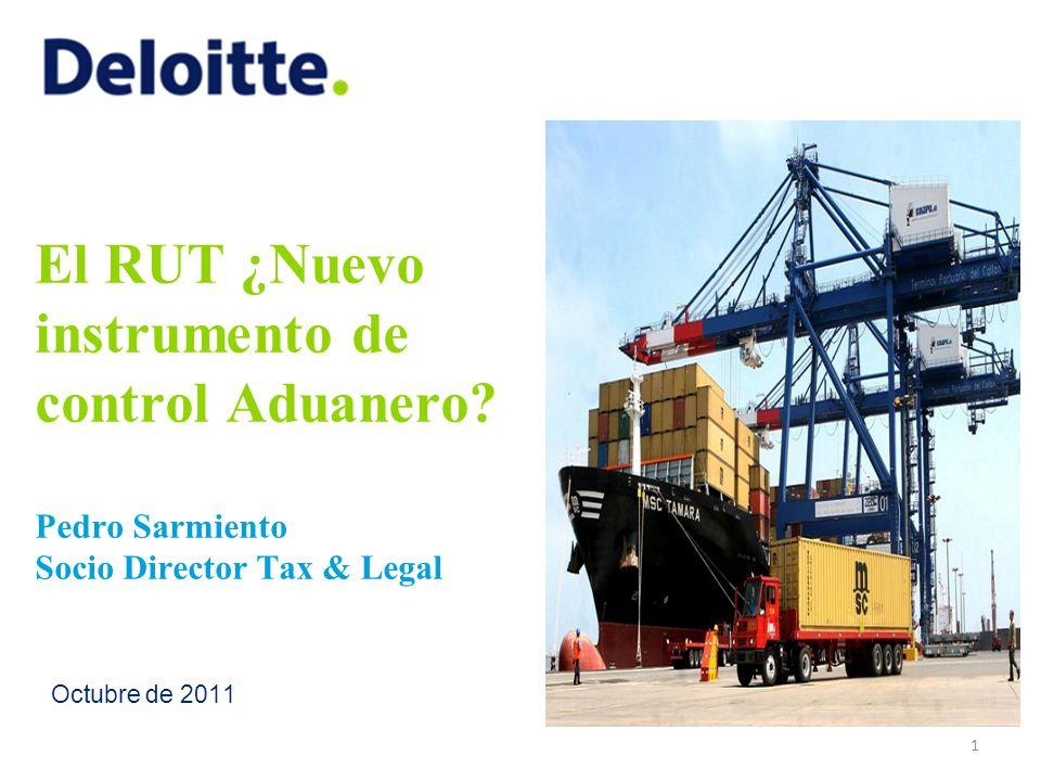 El RUT ¿Nuevo instrumento de control Aduanero? Pedro Sarmiento Socio Director Tax & Legal Octubre de 2011 1