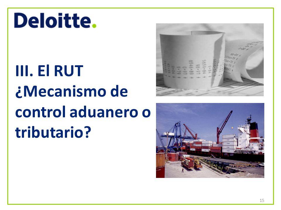 III. El RUT ¿Mecanismo de control aduanero o tributario? 15