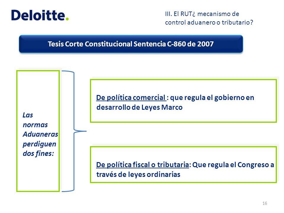 Tesis Corte Constitucional Sentencia C-860 de 2007 Las normas Aduaneras perdiguen dos fines: 16 III. El RUT¿ mecanismo de control aduanero o tributari