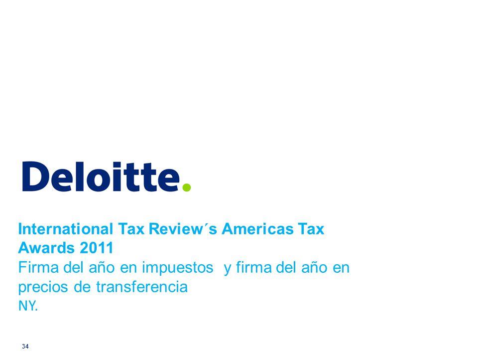 © 2008 Deloitte Touche Tohmatsu © 2009 Deloitte Touche Tohmatsu 34 International Tax Review´s Americas Tax Awards 2011 Firma del año en impuestos y fi
