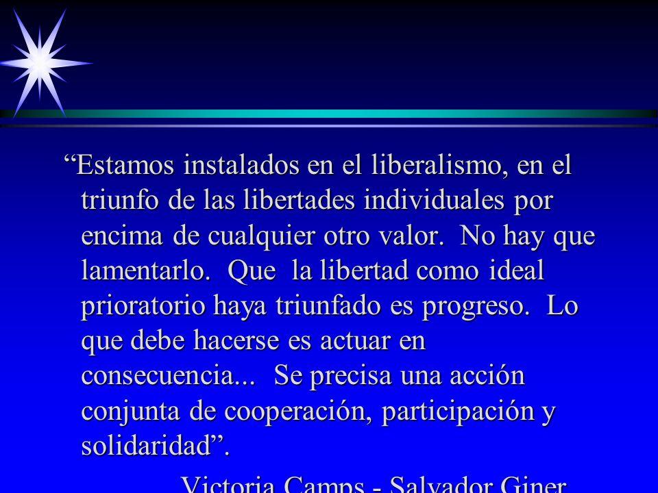 Estamos instalados en el liberalismo, en el triunfo de las libertades individuales por encima de cualquier otro valor. No hay que lamentarlo. Que la l
