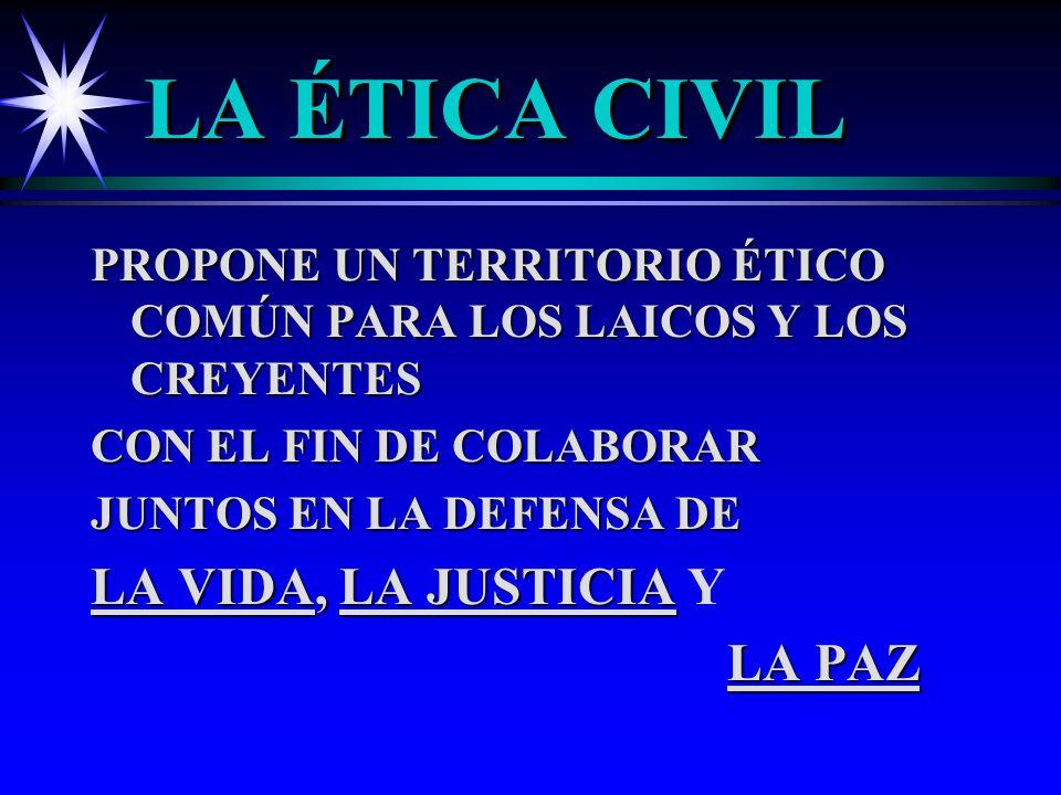 LA ÉTICA CIVIL PROPONE UN TERRITORIO ÉTICO COMÚN PARA LOS LAICOS Y LOS CREYENTES CON EL FIN DE COLABORAR JUNTOS EN LA DEFENSA DE LA VIDA, LA JUSTICIA LA VIDA, LA JUSTICIA Y LA PAZ